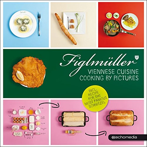 Figlmüller – Viennese Cuisine: Cooking by Pictures