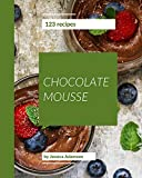 123 Chocolate Mousse Recipes: Chocolate Mousse Cookbook - The Magic to Create Incredible Flavor!...