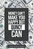 Quincy: Money Can't Make You Happy But Quincy Can - Custom Name Gift Planner Calendar Notebook Journal