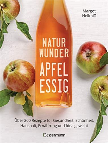 Naturwunder Apfelessig: Über 200 Rezepte für Gesundheit, Schönheit, Haushalt, Ernährung und Idealgewicht. Über 1 Million mal verkauft. Der Bestseller ... und Reinigungsmittel ohne Chemie