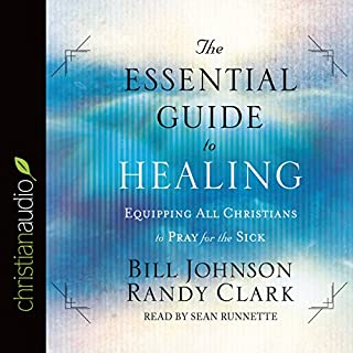 The Essential Guide to Healing     Equipping All Christians to Pray for the Sick              By:                                                                                                                                 Bill Johnson,                                                                                        Randy Clark                               Narrated by:                                                                                                                                 Sean Runnette                      Length: 7 hrs and 51 mins     274 ratings     Overall 4.9