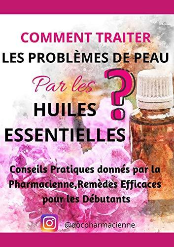 Comment traiter les problèmes de peau par les huiles essentielles ? Conseils PRATIQUES par la pharmacienne, remèdes EFFICACES pour les débutants