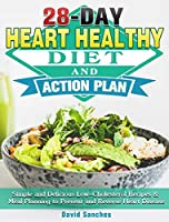 28-Day Heart Healthy Diet and Action Plan: Simple and Delicious Low-Cholesterol Recipes & Meal Planning to Prevent and Reverse Heart Disease