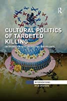 Cultural Politics of Targeted Killing: On Drones, Counter-Insurgency, and Violence