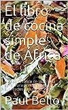 El libro de cocina simple de África: El sabor exótico de la comida sana. Para principiantes y avanzados y cualquier dieta