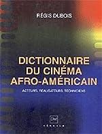 Dictionnaire du cinéma afro-américain - Acteurs, réalisateurs, techniciens de Régis Dubois