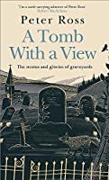 A Tomb With a View: The Stories and Glories of Graveyards