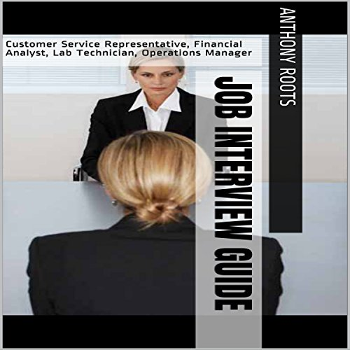 Job Interview Guide: Customer Service Representative, Financial Analyst, Lab Technician, Operations Manager audiobook cover art