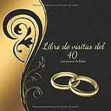 Libro de visitas del 40 aniversario de bodas: Un hermoso libro de registro de invitados con motivo de una fiesta de bodas de aniversario perfecto como ... (regalos de aniversario para pareja)