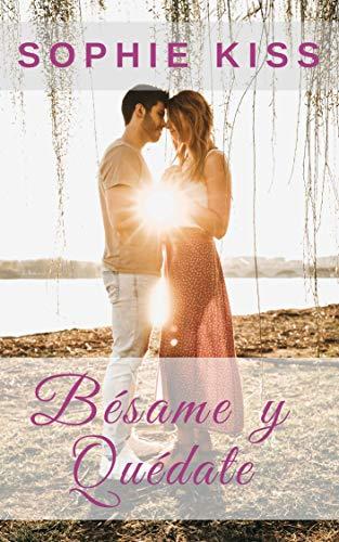 Bésame y Quédate: Novela Romántica eBook: Kiss, Sophie: Amazon.es ...