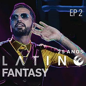 Latino Fantasy - 25 Anos De Carreira (Ao Vivo / EP 2)