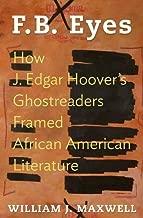 F.B. Eyes: How J. Edgar Hoover's Ghostreaders Framed African American Literature