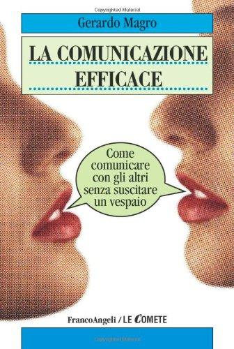 La comunicazione efficace. Come comunicare con gli altri senza suscitare un vespaio