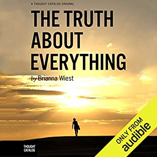 The Truth About Everything                   By:                                                                                                                                 Brianna Wiest                               Narrated by:                                                                                                                                 Julia Farhat                      Length: 2 hrs and 24 mins     4 ratings     Overall 4.8