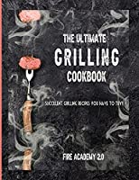 The Ultimate Grilling Cookbook: Succulent Grilling Recipes You Have To Try