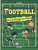 Football Livre de Coloriage pour Enfants: Cahier de coloriage pour les garçons et les filles | Carnet amusant pour les enfants à la maison | Jolis ... pendant les vacances | Cadeau sympa pour Noël