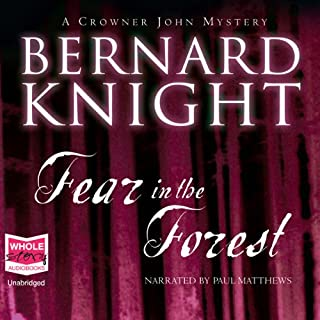 Fear in the Forest     A Crowner John Mystery, Book 7              By:                                                                                                                                 Bernard Knight                               Narrated by:                                                                                                                                 Paul Matthews                      Length: 13 hrs and 46 mins     43 ratings     Overall 4.4