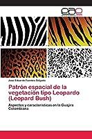 Patrón espacial de la vegetación tipo Leopardo (Leopard Bush)