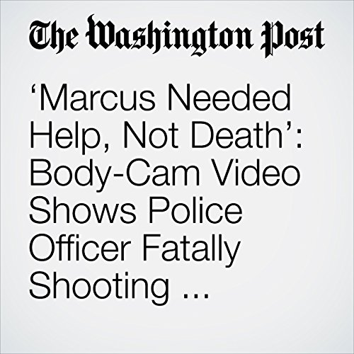 'Marcus Needed Help, Not Death': Body-Cam Video Shows Police Officer Fatally Shooting Naked Man copertina