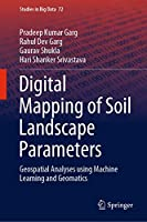 Digital Mapping of Soil Landscape Parameters: Geospatial Analyses using Machine Learning and Geomatics (Studies in Big Data, 72)