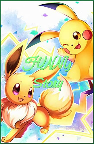 Pokemon Lets Go, Pikachu , Eevee Funny Story: Comic Story Relax, Epic Joke Book With Internet Comedy, Art and Other Cool Stuff (English Edition)