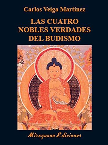 Las Cuatro Nobles Verdades del budismo: Enseñanzas fundamentales de Buda (Libros de los Malos Tiempos. Serie Mayor)