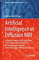 Artificial Intelligence in Diffusion MRI: Enhanced Cuckoo Search Algorithm with Metaheuristic Components for Extracting the Maxima of the Orientation Distribution Function (Studies in Computational Intelligence, 877)