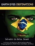 Salvador da Bahia, Brazil: Including its History, Porto da Barra Beach,  Shopping Iguatemi Mall, Costa Azul Park, and More [Idioma Inglés]