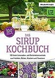 Das Sirup-Kochbuch  100 feine Limonaden- und Getr�
