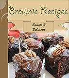 Brownies: 101 Simple and Delicious Brownie Recipes (brownie cookbook, brownie recipe book, brownie recipe, brownie, homemade brownies)