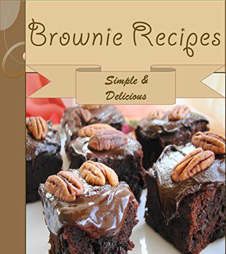 Brownies: 101 Simple and Delicious Brownie Recipes (brownie cookbook, brownie recipe book, brownie...