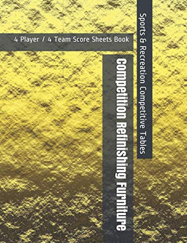 Competition Refinishing Furniture - 4 Player / 4 Team Score Sheets Book - Sports & Recreation Competitive Tables