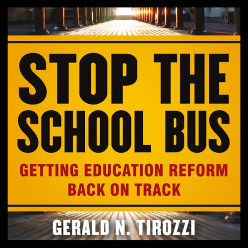 Stop the School Bus     Getting Education Reform Back on Track              By:                                                                                                                                 Gerald N. Tirozzi                               Narrated by:                                                                                                                                 Mark Whitten                      Length: 6 hrs and 26 mins     Not rated yet     Overall 0.0
