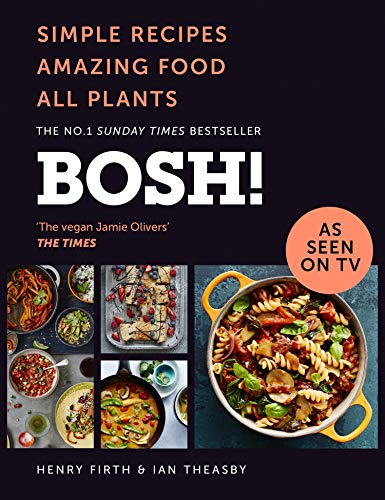 BOSH!: Simple recipes. Unbelievable results. All plants. The highest-selling vegan cookery book ever. As seen on ITV's 'Living on the Veg' by [Henry Firth, Ian Theasby]
