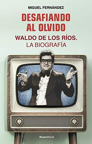 Desafiando al olvido: Waldo de los Ríos. La biografía (No Ficción)