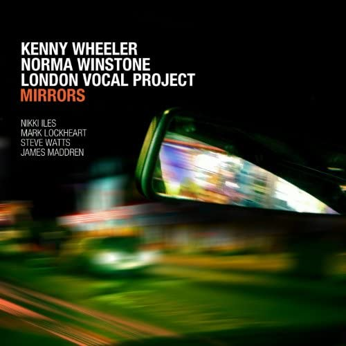 Kenny Wheeler, Norma Winstone & London Vocal Project feat. Nikki Iles, Mark Lockheart, Steve Watts & James Maddren