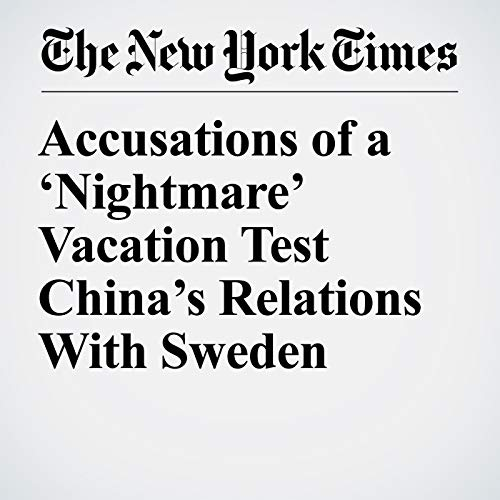 Accusations of a 'Nightmare' Vacation Test China's Relations With Sweden copertina