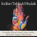 Indian Tabla & Dholak - Punjabi Ritual Music from India, 25 South Asian Folk Songs