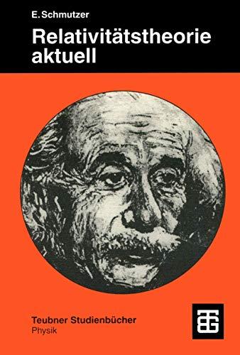 Relativitätstheorie aktuell: Ein Beitrag zur Einheit der Physik (Teubner Studienbücher Physik) (German Edition)