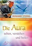 Seelenschamanische Energiearbeit: Die Aura sehen, verstehen und heilen