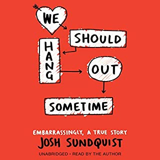 We Should Hang Out Sometime     Embarrassingly, a True Story              Auteur(s):                                                                                                                                 Josh Sundquist                               Narrateur(s):                                                                                                                                 Josh Sundquist                      Durée: 6 h et 4 min     1 évaluation     Au global 3,0