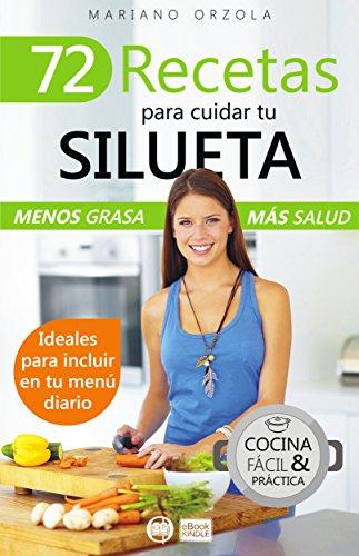 72 RECETAS SALUDABLES PARA CUIDAR LA SILUETA: Menos grasa, más salud (Colección Cocina Fácil & Práctica nº 7)