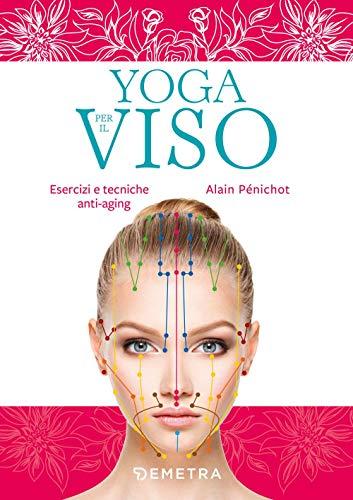 Yoga per il viso. Esercizi e pratiche anti-aging