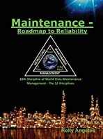 Maintenance - Roadmap to Reliability: Sequel to World Class Maintenance Management - The 12 Disciplines
