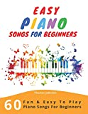 Easy Piano Songs For Beginners: 60 Fun & Easy To Play Piano Songs For Beginners