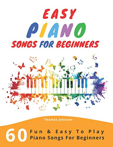 Easy Piano Songs For Beginners: 60 Fun & Easy To Play Piano Songs For...