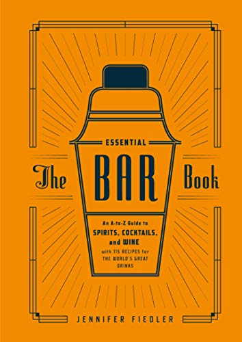 The Bar Bible: The Ultimate A-to-Z Guide to Spirits, Cocktails, and Wine, with 125 Recipes for the World's Great Drinks