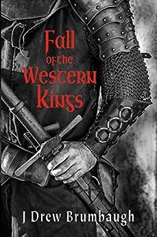Fall of the Western Kings (Tirumfall Trilogy Book 1) by [J Drew Brumbaugh, Carolyn B Berg]