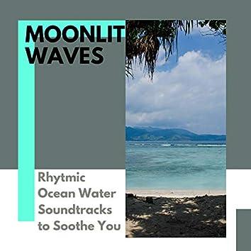 Moonlit Waves - Rhytmic Ocean Water Soundtracks to Soothe You
