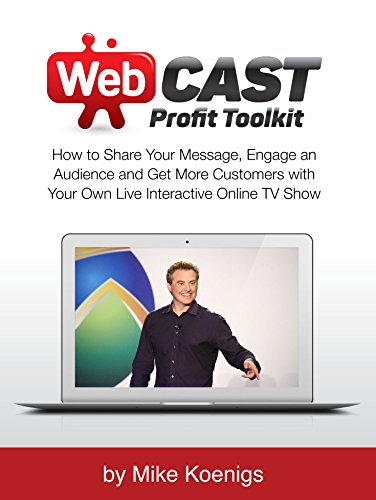 Webcast Profit Toolkit: How to Share Your Message, Engage an Audience and Get More Customers with Your Own Live Interactive Online TV Show (English Edition)